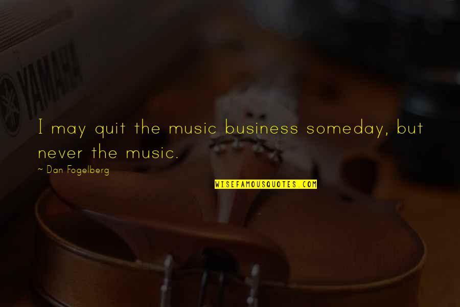 I'll Never Quit Quotes By Dan Fogelberg: I may quit the music business someday, but