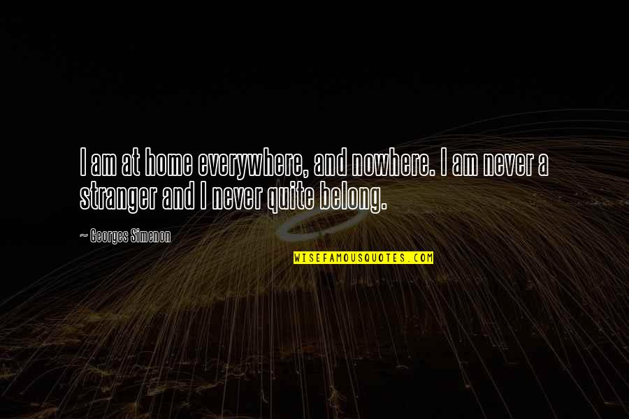 I'll Never Quit Quotes By Georges Simenon: I am at home everywhere, and nowhere. I