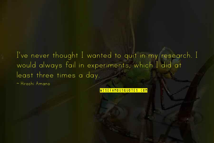I'll Never Quit Quotes By Hiroshi Amano: I've never thought I wanted to quit in