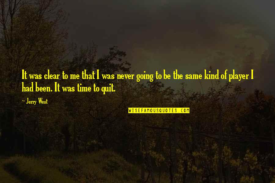 I'll Never Quit Quotes By Jerry West: It was clear to me that I was