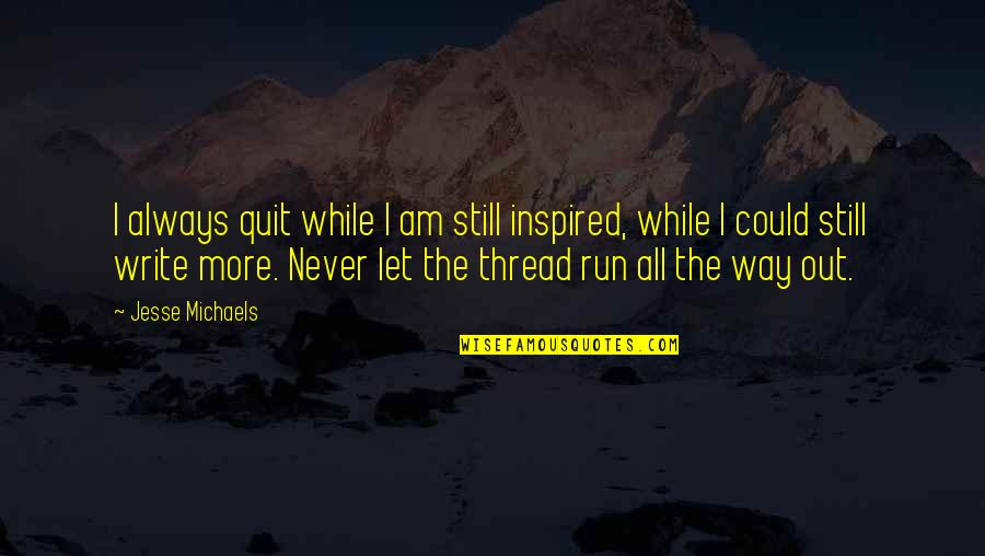 I'll Never Quit Quotes By Jesse Michaels: I always quit while I am still inspired,