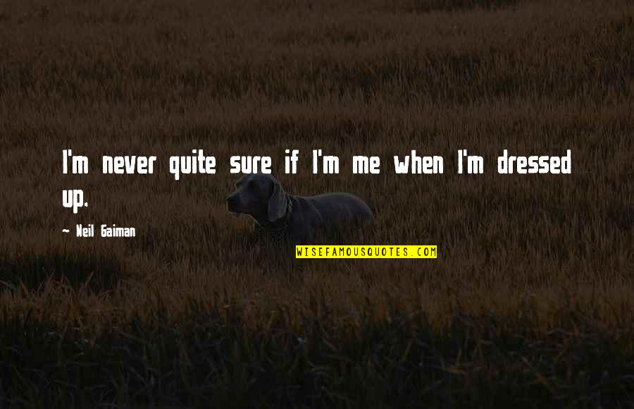 I'll Never Quit Quotes By Neil Gaiman: I'm never quite sure if I'm me when