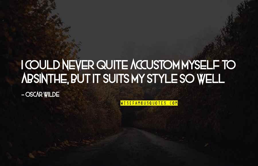 I'll Never Quit Quotes By Oscar Wilde: I could never quite accustom myself to absinthe,