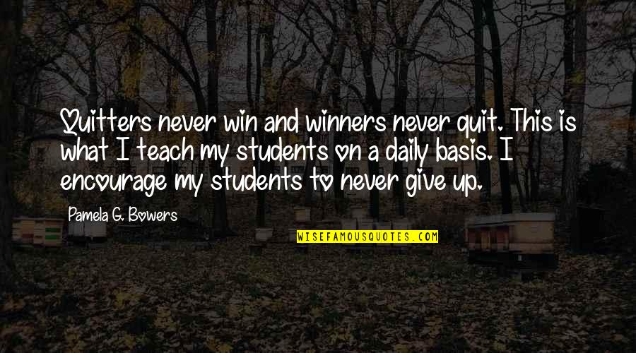 I'll Never Quit Quotes By Pamela G. Bowers: Quitters never win and winners never quit. This