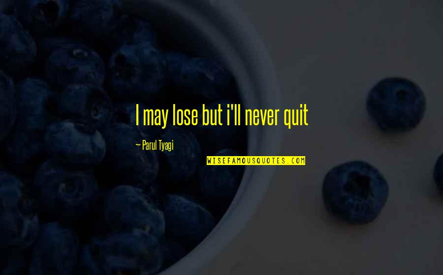 I'll Never Quit Quotes By Parul Tyagi: I may lose but i'll never quit