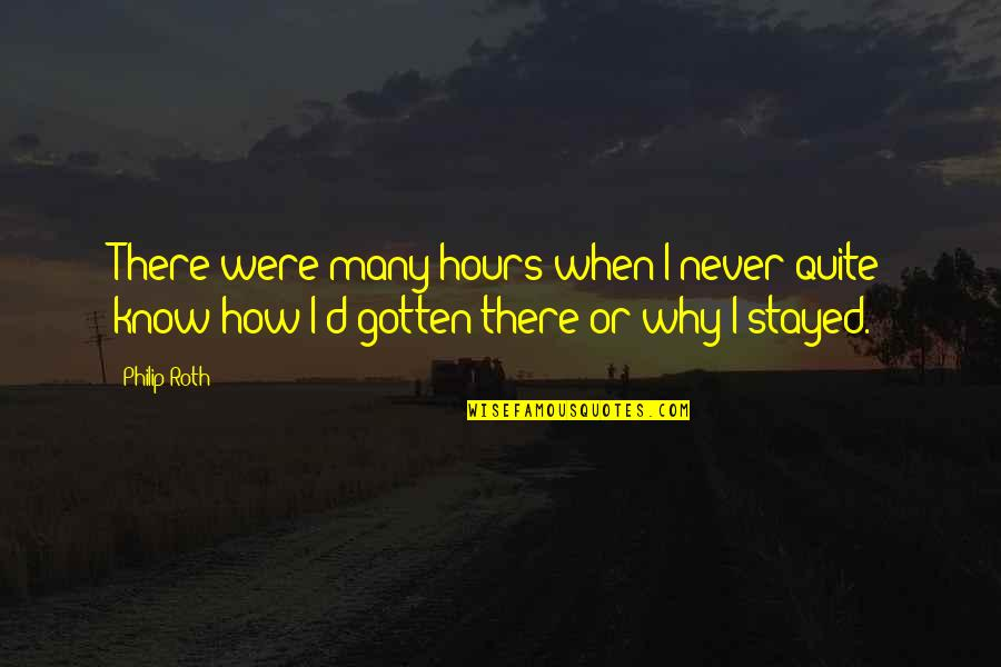 I'll Never Quit Quotes By Philip Roth: There were many hours when I never quite