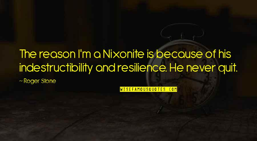 I'll Never Quit Quotes By Roger Stone: The reason I'm a Nixonite is because of