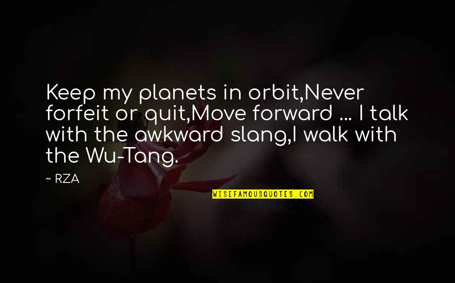 I'll Never Quit Quotes By RZA: Keep my planets in orbit,Never forfeit or quit,Move