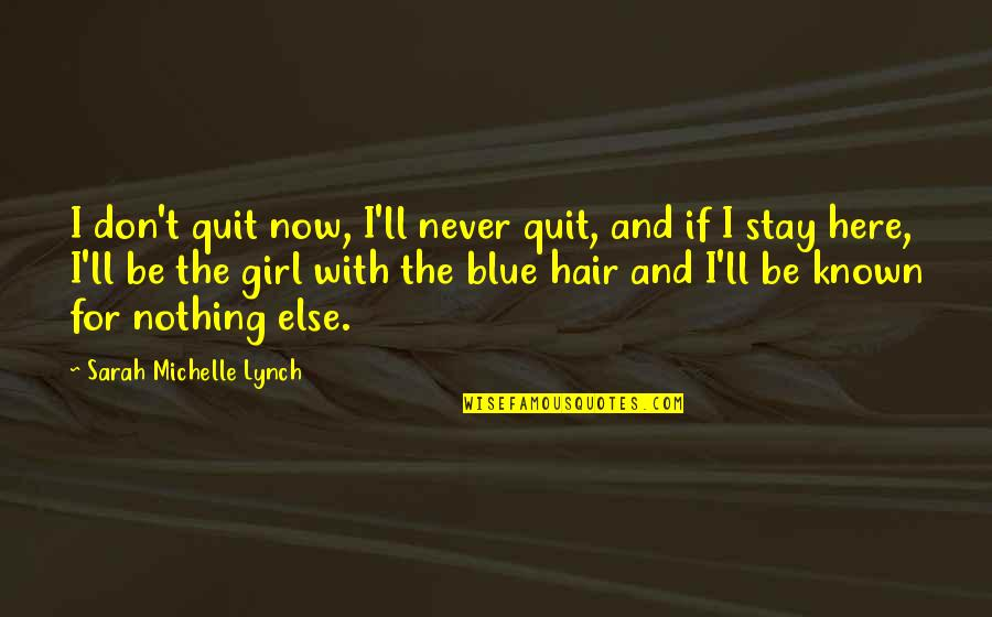 I'll Never Quit Quotes By Sarah Michelle Lynch: I don't quit now, I'll never quit, and