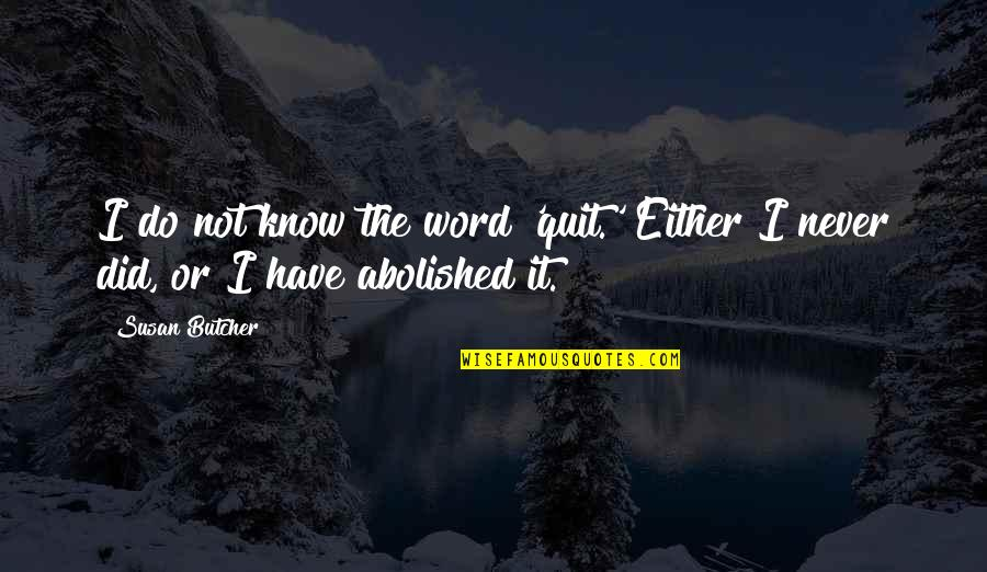 I'll Never Quit Quotes By Susan Butcher: I do not know the word 'quit.' Either