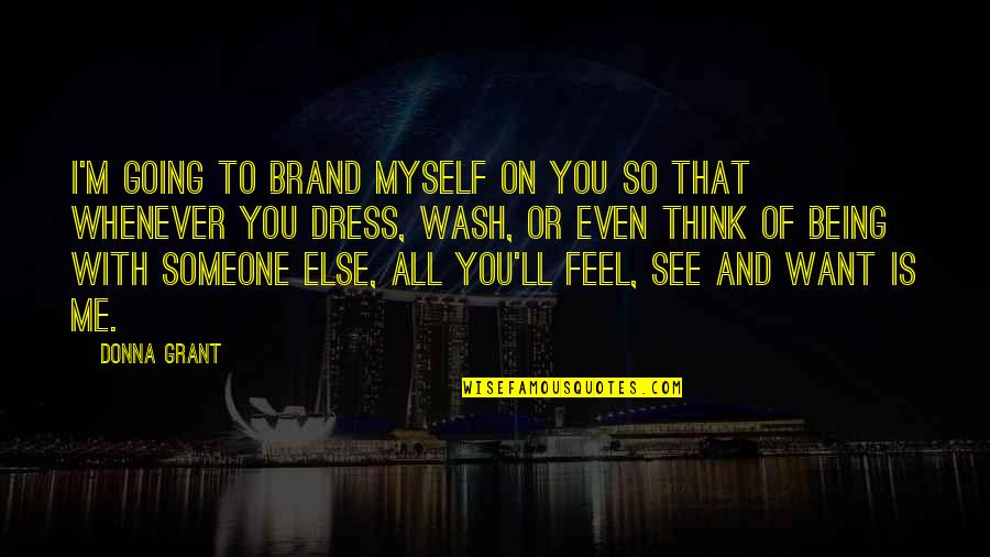 I'll See You Soon Quotes By Donna Grant: I'm going to brand myself on you so