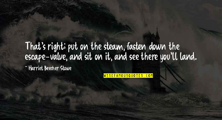I'll See You Soon Quotes By Harriet Beecher Stowe: That's right; put on the steam, fasten down