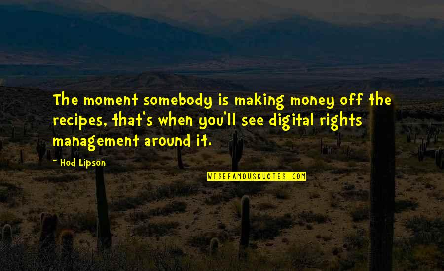 I'll See You Soon Quotes By Hod Lipson: The moment somebody is making money off the