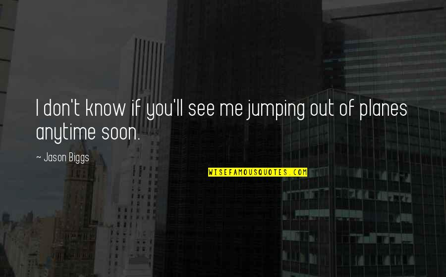 I'll See You Soon Quotes By Jason Biggs: I don't know if you'll see me jumping