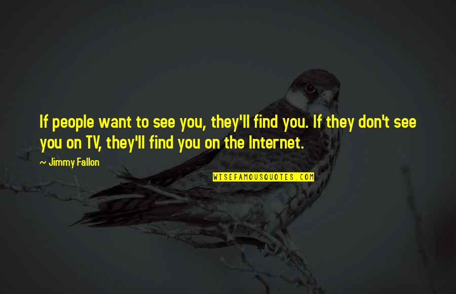 I'll See You Soon Quotes By Jimmy Fallon: If people want to see you, they'll find