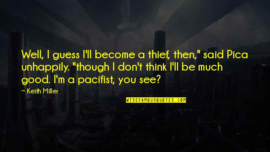 """I'll See You Soon Quotes By Keith Miller: Well, I guess I'll become a thief, then,"""""""
