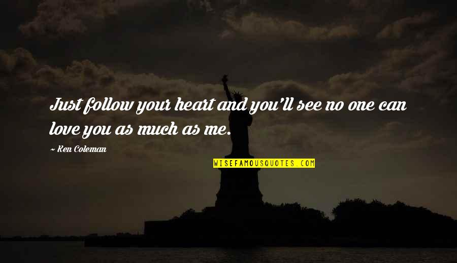 I'll See You Soon Quotes By Ken Coleman: Just follow your heart and you'll see no