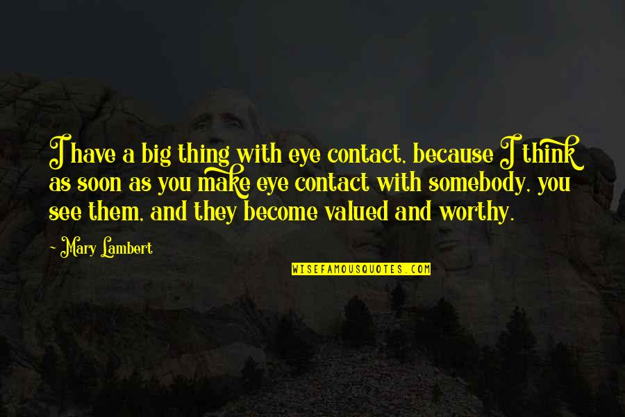 I'll See You Soon Quotes By Mary Lambert: I have a big thing with eye contact,