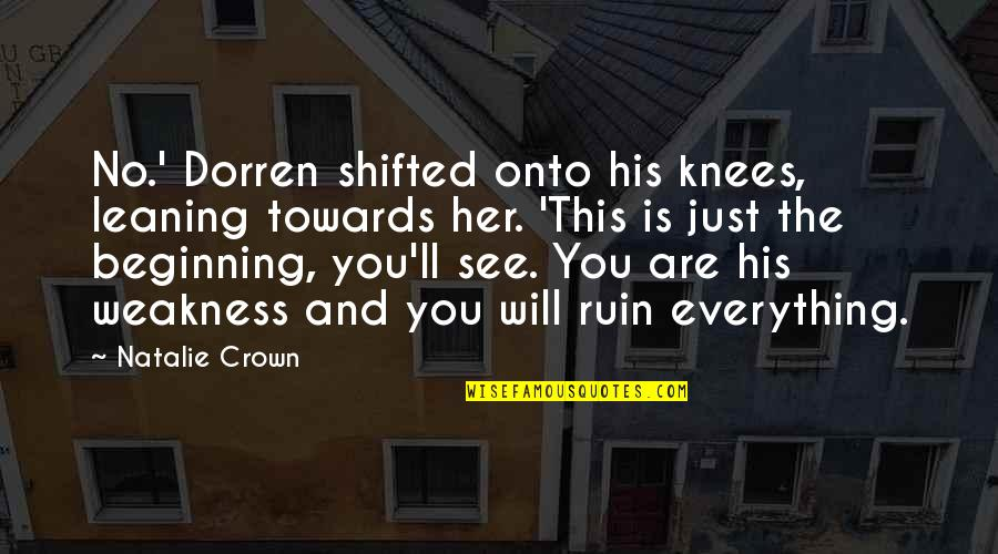 I'll See You Soon Quotes By Natalie Crown: No.' Dorren shifted onto his knees, leaning towards