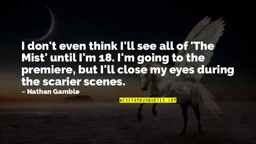 I'll See You Soon Quotes By Nathan Gamble: I don't even think I'll see all of