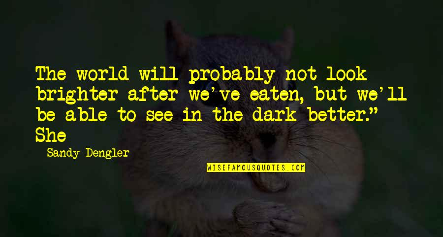 I'll See You Soon Quotes By Sandy Dengler: The world will probably not look brighter after