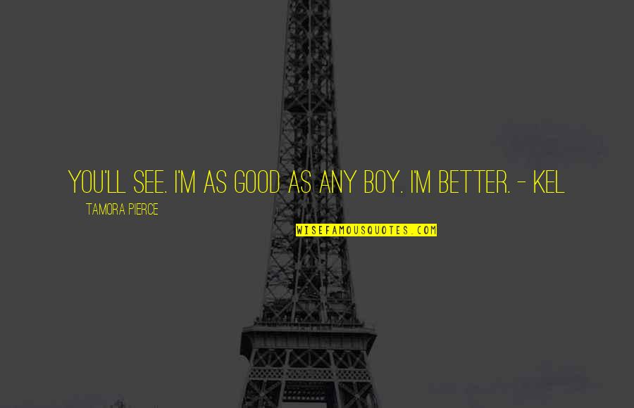 I'll See You Soon Quotes By Tamora Pierce: You'll see. I'm as good as any boy.