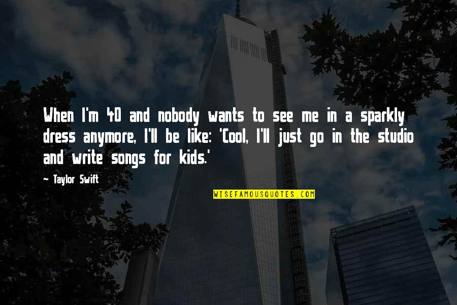 I'll See You Soon Quotes By Taylor Swift: When I'm 40 and nobody wants to see