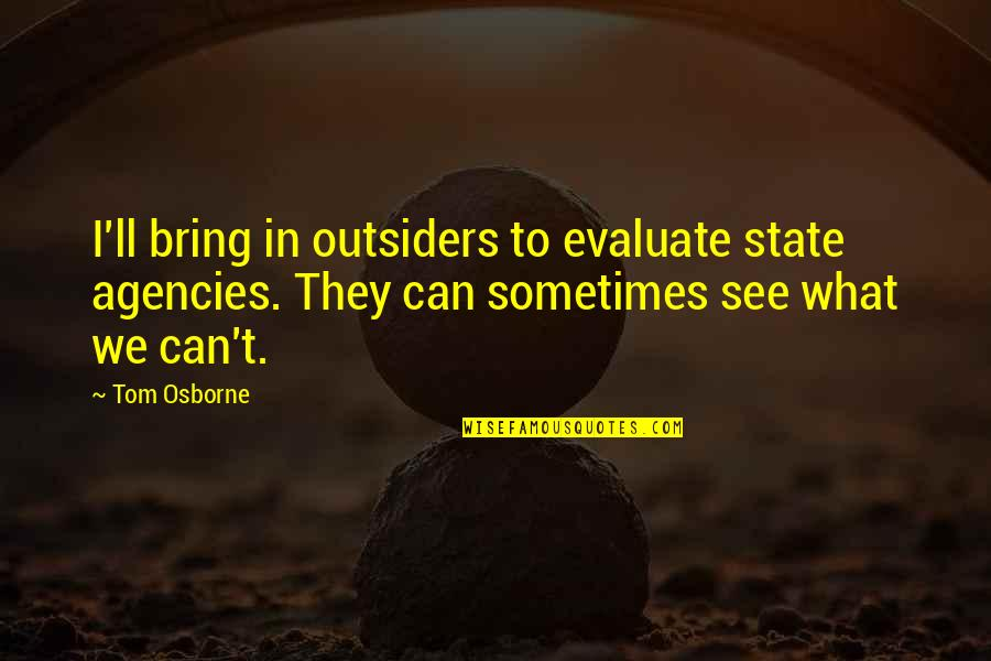 I'll See You Soon Quotes By Tom Osborne: I'll bring in outsiders to evaluate state agencies.