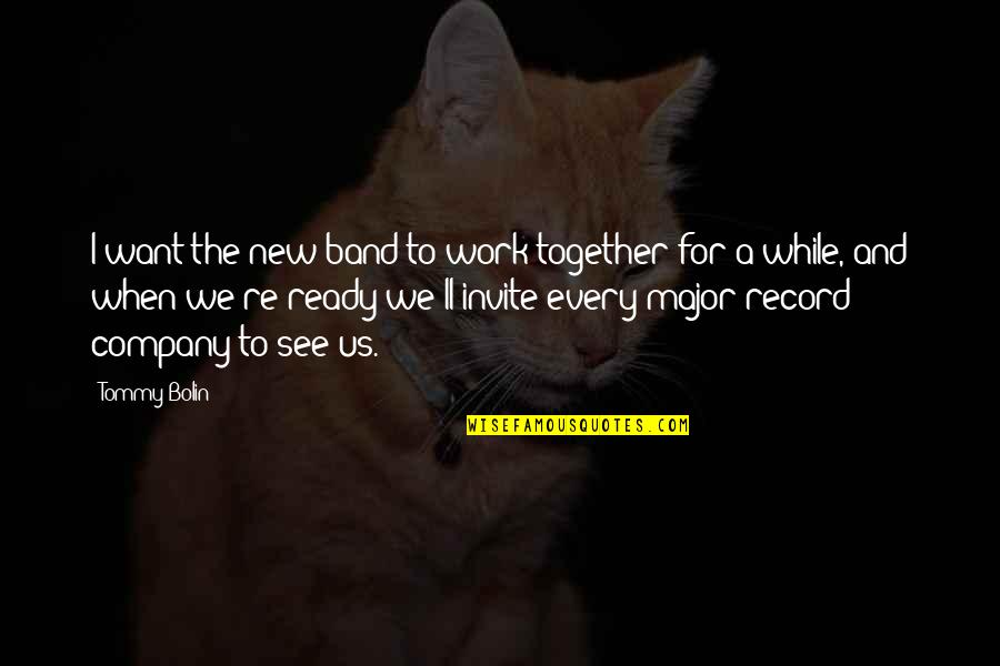 I'll See You Soon Quotes By Tommy Bolin: I want the new band to work together