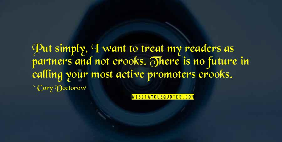 I'll Treat Quotes By Cory Doctorow: Put simply, I want to treat my readers