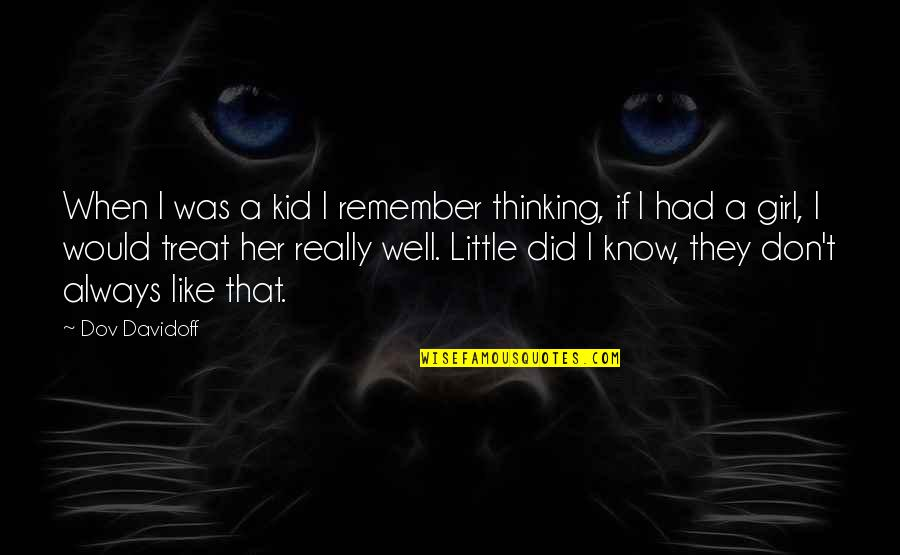 I'll Treat Quotes By Dov Davidoff: When I was a kid I remember thinking,