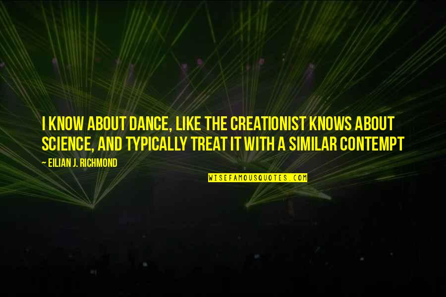 I'll Treat Quotes By Eilian J. Richmond: I know about dance, like the creationist knows