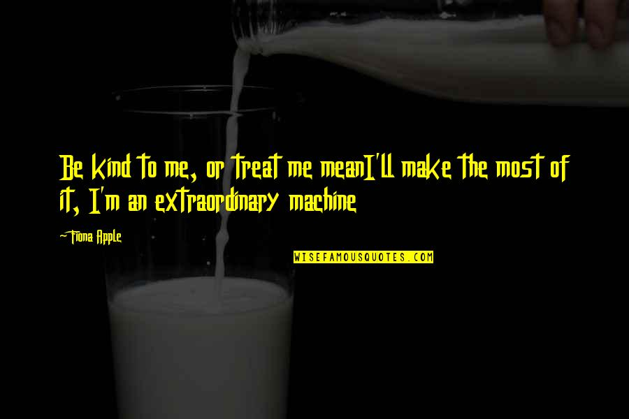 I'll Treat Quotes By Fiona Apple: Be kind to me, or treat me meanI'll