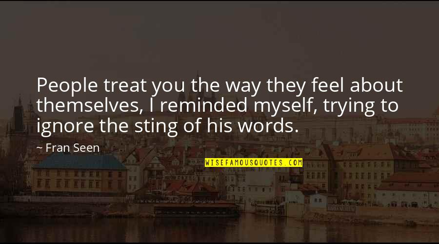 I'll Treat Quotes By Fran Seen: People treat you the way they feel about
