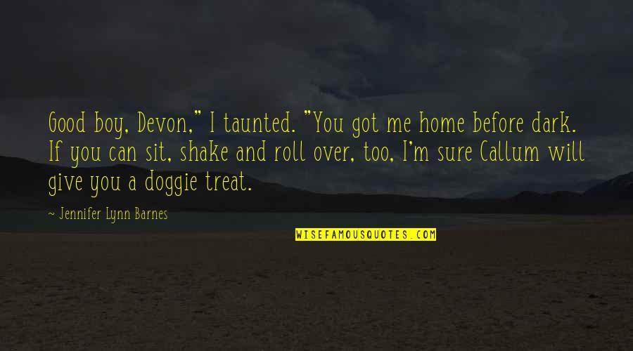 """I'll Treat Quotes By Jennifer Lynn Barnes: Good boy, Devon,"""" I taunted. """"You got me"""