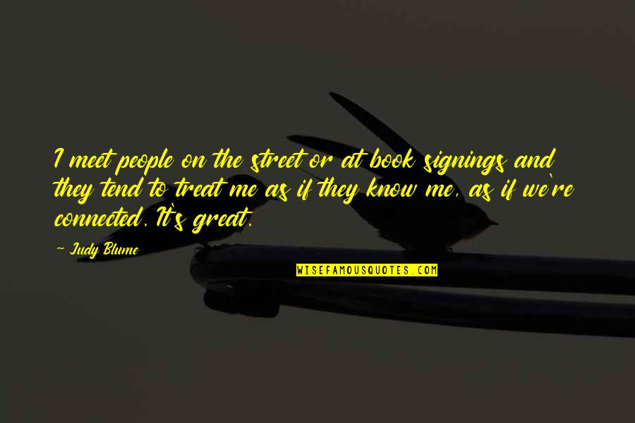 I'll Treat Quotes By Judy Blume: I meet people on the street or at