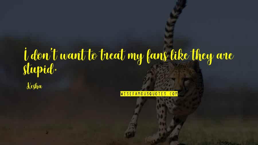 I'll Treat Quotes By Kesha: I don't want to treat my fans like