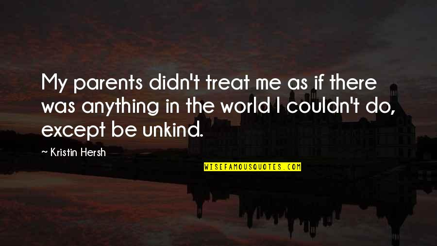 I'll Treat Quotes By Kristin Hersh: My parents didn't treat me as if there