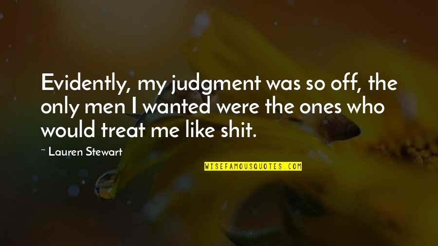 I'll Treat Quotes By Lauren Stewart: Evidently, my judgment was so off, the only