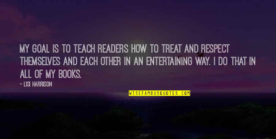 I'll Treat Quotes By Lisi Harrison: My goal is to teach readers how to