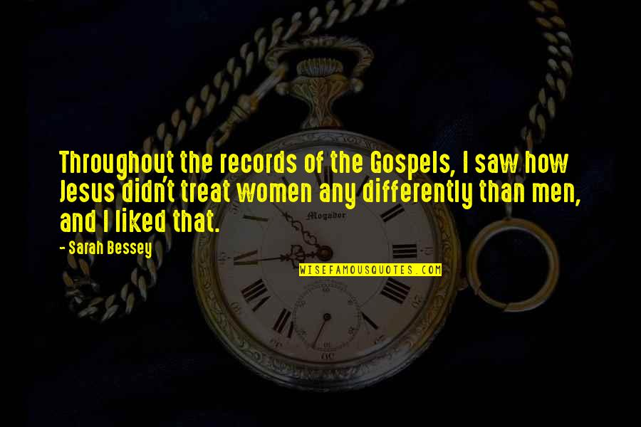 I'll Treat Quotes By Sarah Bessey: Throughout the records of the Gospels, I saw
