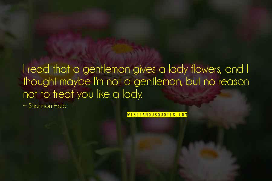 I'll Treat Quotes By Shannon Hale: I read that a gentleman gives a lady