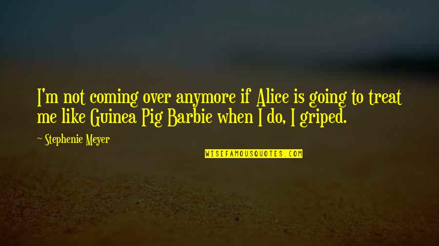 I'll Treat Quotes By Stephenie Meyer: I'm not coming over anymore if Alice is