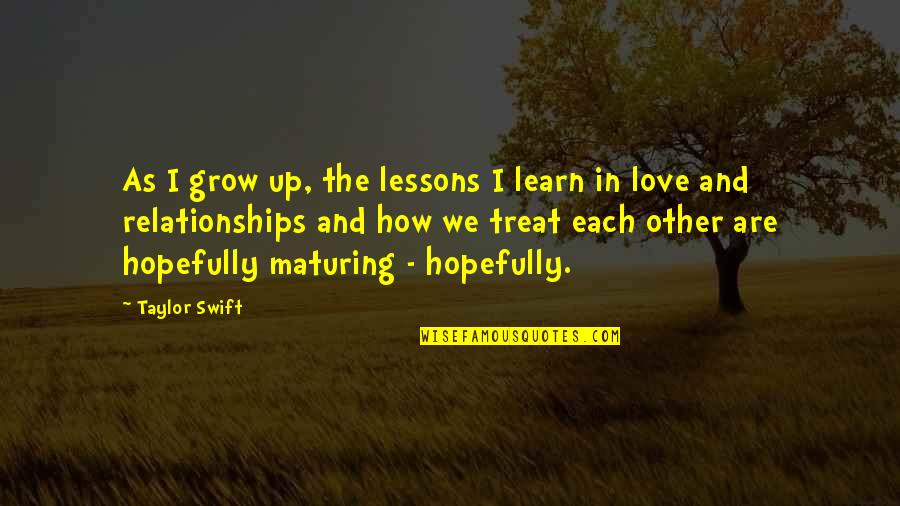I'll Treat Quotes By Taylor Swift: As I grow up, the lessons I learn