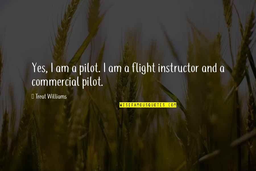 I'll Treat Quotes By Treat Williams: Yes, I am a pilot. I am a