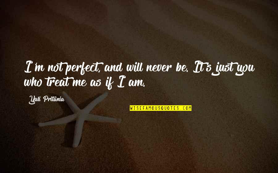 I'll Treat Quotes By Yuli Pritania: I'm not perfect, and will never be. It's