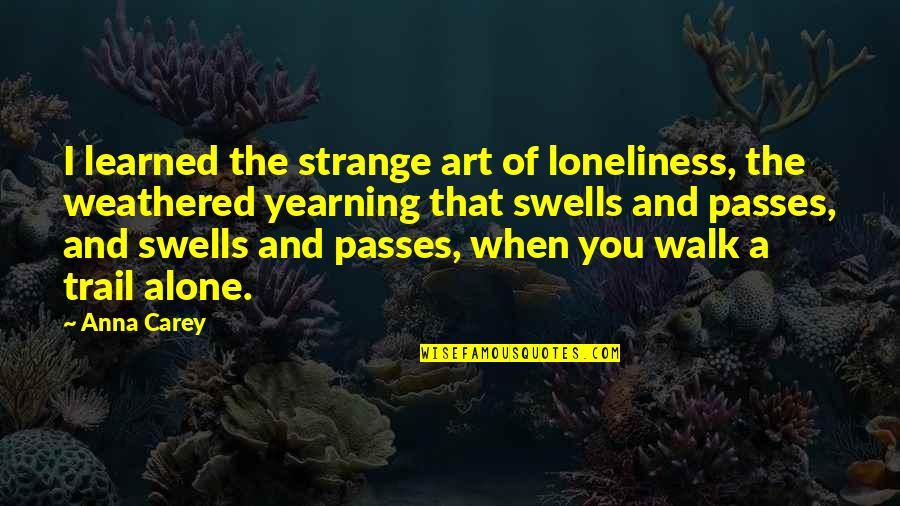I'll Walk Alone Quotes By Anna Carey: I learned the strange art of loneliness, the
