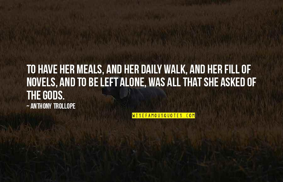 I'll Walk Alone Quotes By Anthony Trollope: To have her meals, and her daily walk,