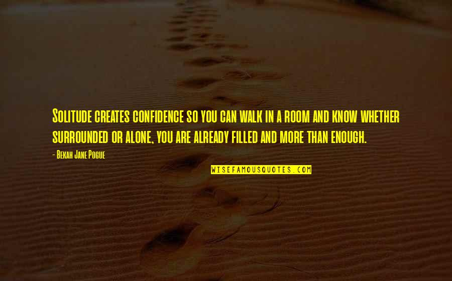 I'll Walk Alone Quotes By Bekah Jane Pogue: Solitude creates confidence so you can walk in