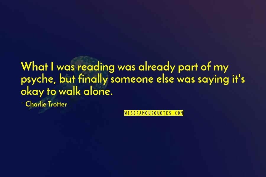 I'll Walk Alone Quotes By Charlie Trotter: What I was reading was already part of